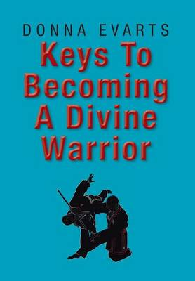 Keys to Becoming a Divine Warrior (Hardback)