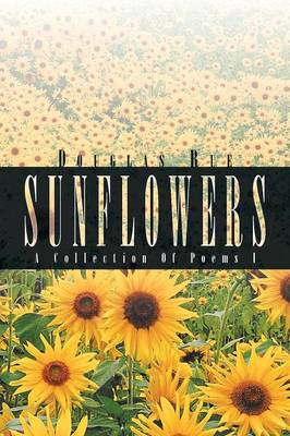 Sunflowers: A Collection of Poems I (Paperback)