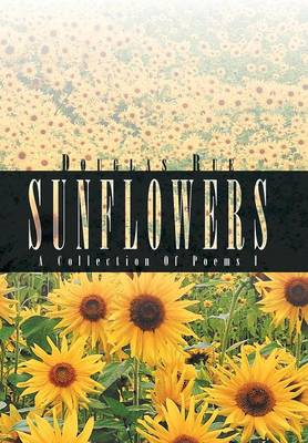 Sunflowers: A Collection of Poems I (Hardback)