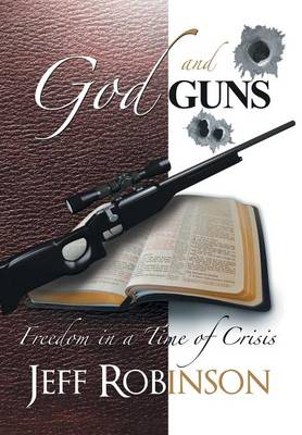 God and Guns: Freedom in a Time of Crisis (Hardback)