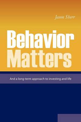 Behavior Matters: And a Long Term Approach to Investing and Life (Paperback)
