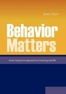 Behavior Matters: And a Long Term Approach to Investing and Life (Hardback)