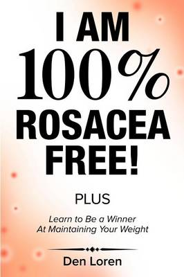 I Am 100% Rosacea Free: Rosacea Acne Is Blockages in the Sinus/Nasal Areas (Paperback)