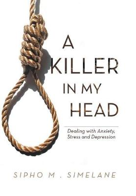 A Killer in My Head: Dealing with Anxiety, Stress and Depression (Hardback)