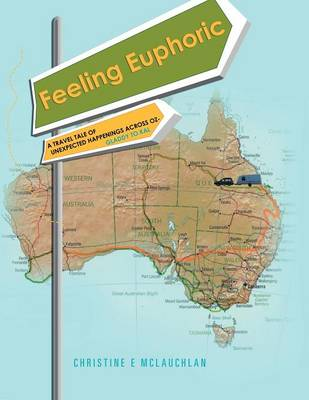 Feeling Euphoric: A Travel Tale of Unexpected Happenings Across Oz (Paperback)