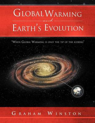 Global Warming and Earth's Evolution: ''When Global Warming Is Only the Tip of the Iceberg'' (Paperback)