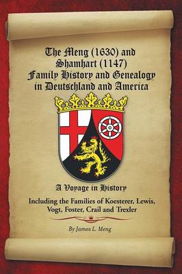 The Meng (1630) and Shamhart (1147) Family History and Genealogy in Deutschland and America. (Paperback)
