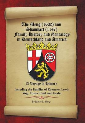 The Meng (1630) and Shamhart (1147) Family History and Genealogy in Deutschland and America. (Hardback)