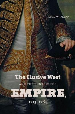 The Elusive West and the Contest for Empire, 1713-1763 - Published for the Omohundro Institute of Early American History and Culture, Williamsburg, Virginia (Paperback)