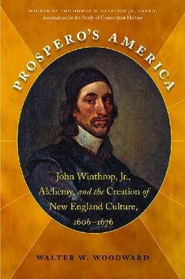 Prospero's America: John Winthrop, Jr., Alchemy, and the Creation of New England Culture, 1606-1676 - Published for the Omohundro Institute of Early American History and Culture, Williamsburg, Virginia (Paperback)