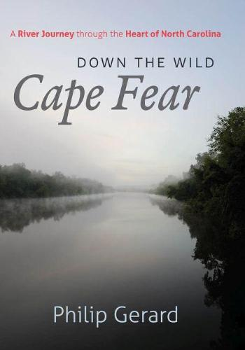 Down the Wild Cape Fear: A River Journey through the Heart of North Carolina (Hardback)