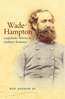 Wade Hampton: Confederate Warrior to Southern Redeemer - Civil War America (Paperback)
