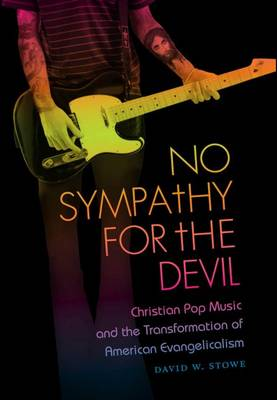 No Sympathy for the Devil: Christian Pop Music and the Transformation of American Evangelicalism (Paperback)