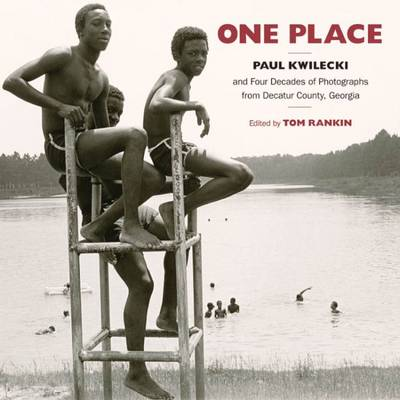 One Place: Paul Kwilecki and Four Decades of Photographs from Decatur County, Georgia - Documentary Arts and Culture, Published in association with the Center for Documentary Studies at Duke University (Hardback)