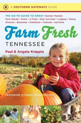 Farm Fresh Tennessee: The Go-To Guide to Great Farmers' Markets, Farm Stands, Farms, U-Picks, Kids' Activities, Lodging, Dining, Wineries, Breweries, Distilleries, Festivals, and More - Southern Gateways Guides (Paperback)