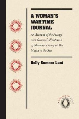 A Woman's Wartime Journal: An Account of the Passage over Georgia's Plantation of Sherman's Army on the March to the Sea, as Recorded in the Diary of Dolly Sumner Lunt (Mrs. Thomas Burge) (Paperback)