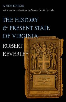 The History and Present State of Virginia: A New Edition with an Introduction by Susan Scott Parrish - Published for the Omohundro Institute of Early American History and Culture, Williamsburg, Virginia (Hardback)