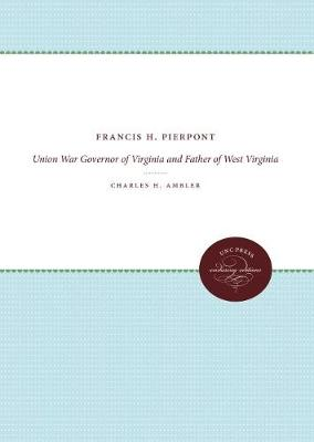 Francis H. Pierpont: Union War Governor of Virginia and Father of West Virginia (Paperback)
