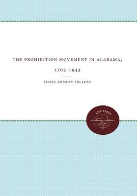 The Prohibition Movement in Alabama, 1702-1943 - The James Sprunt Studies in History and Political Science (Paperback)