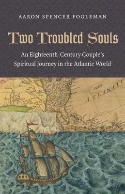 Two Troubled Souls: An Eighteenth-Century Couple's Spiritual Journey in the Atlantic World (Hardback)