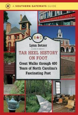 Tar Heel History on Foot: Great Walks through 400 Years of North Carolina's Fascinating Past - Southern Gateways Guides (Hardback)