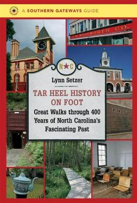 Tar Heel History on Foot: Great Walks through 400 Years of North Carolina's Fascinating Past - Southern Gateways Guides (Paperback)