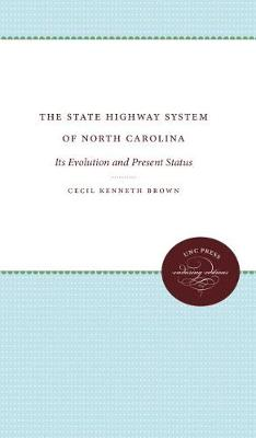 The State Highway System of North Carolina: Its Evolution and Present Status (Paperback)