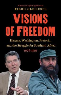Visions of Freedom: Havana, Washington, Pretoria, and the Struggle for Southern Africa, 1976-1991 (Hardback)