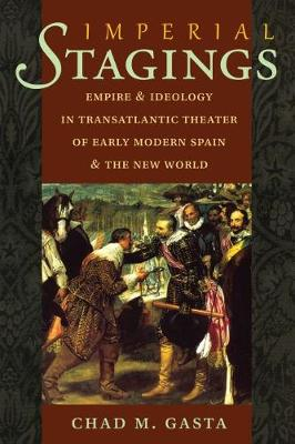 Imperial Stagings: Empire and Ideology in Transatlantic Theater of Early Modern Spain and the New World - North Carolina Studies in the Romance Languages and Literatures (Paperback)