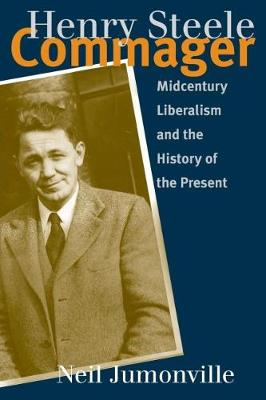 Henry Steele Commager: Midcentury Liberalism and the History of the Present (Paperback)