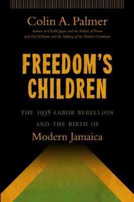 Freedom's Children: The 1938 Labor Rebellion and the Birth of Modern Jamaica (Paperback)