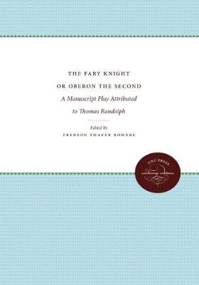 The Fary Knight or Oberon the Second: A Manuscript Play Attributed to Thomas Randolph (Paperback)