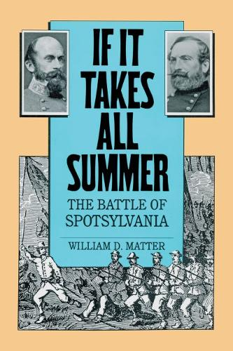 If It Takes All Summer: The Battle of Spotsylvania - Civil War America (Paperback)