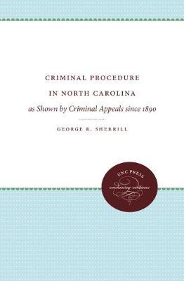Criminal Procedure in North Carolina: as Shown by Criminal Appeals since 1890 (Paperback)