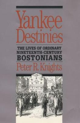 Yankee Destinies: The Lives of Ordinary Nineteenth-Century Bostonians (Paperback)