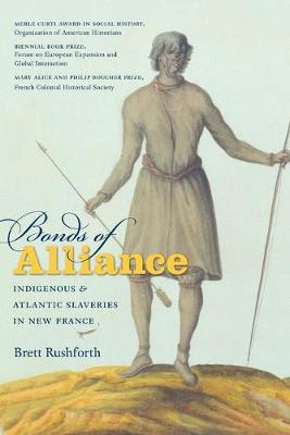 Bonds of Alliance: Indigenous and Atlantic Slaveries in New France - Published for the Omohundro Institute of Early American History and Culture, Williamsburg, Virginia (Paperback)