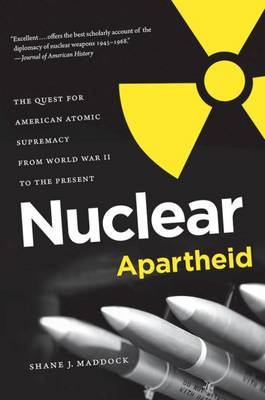 Nuclear Apartheid: The Quest for American Atomic Supremacy from World War II to the Present (Paperback)
