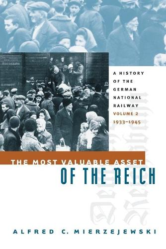 The Most Valuable Asset of the Reich: A History of the German National Railway Volume 2, 1933-1945 (Paperback)