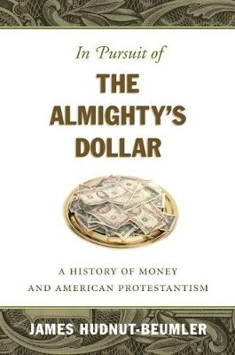In Pursuit of the Almighty's Dollar: A History of Money and American Protestantism (Paperback)