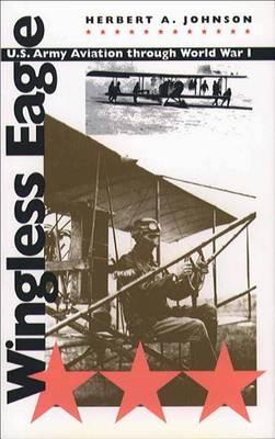 Wingless Eagle: U.S. Army Aviation through World War I (Paperback)