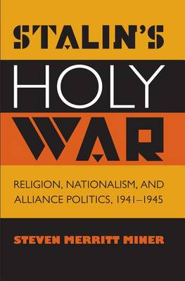 Stalin's Holy War: Religion, Nationalism, and Alliance Politics, 1941-1945 (Paperback)