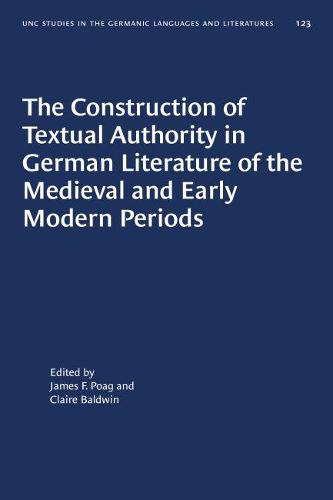 The Construction of Textual Authority in German Literature of the Medieval and Early Modern Periods - University of North Carolina Studies in Germanic Languages and Literature (Paperback)