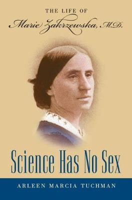 Science Has No Sex: The Life of Marie Zakrzewska, M.D. - Studies in Social Medicine (Paperback)