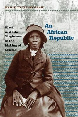 An African Republic: Black and White Virginians in the Making of Liberia - The John Hope Franklin Series in African American History and Culture (Paperback)