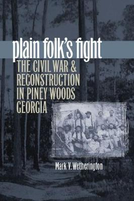 Plain Folk's Fight: The Civil War and Reconstruction in Piney Woods Georgia - Civil War America (Paperback)