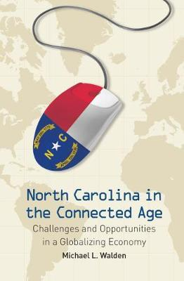 North Carolina in the Connected Age: Challenges and Opportunities in a Globalizing Economy (Paperback)