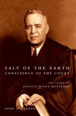 Salt of the Earth, Conscience of the Court: The Story of Justice Wiley Rutledge (Paperback)