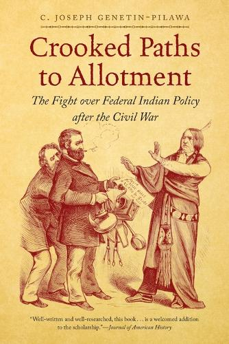 Crooked Paths to Allotment: The Fight over Federal Indian Policy after the Civil War - First Peoples: New Directions in Indigenous Studies (Paperback)