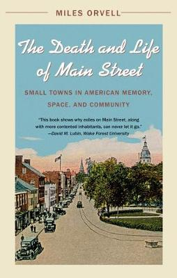 The Death and Life of Main Street: Small Towns in American Memory, Space, and Community (Paperback)