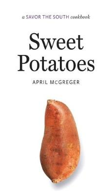 Sweet Potatoes: A Savor the South (R) cookbook - Savor the South Cookbooks (Hardback)